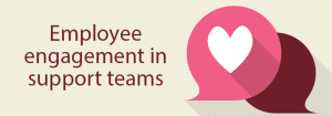 Employee engagement in support teams